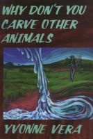 Why Don't You Carve Other Animals? (Paperback) - Yvonne Vera Photo