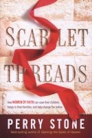 Scarlet Threads - How Women of Faith Can Save Their Children, Hedge in Their Families, and Help Change the Nation (Paperback) - Perry Stone Photo