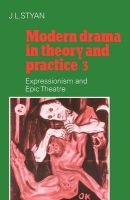 Modern Drama in Theory and Practice: Volume 3, Expressionism and Epic Theatre, v. 3 - Expressionism and Epic Theatre (Paperback, Revised) - JL Styan Photo