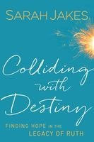 Colliding with Destiny - Finding Hope in the Legacy of Ruth (Hardcover) - Sarah Jakes Photo