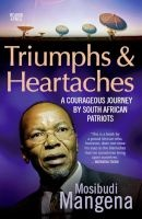 Triumphs & Heartaches - A Courageous Journey By South African Patriots (Paperback) - Mosibudi Mangena Photo