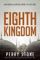 The Eighth Kingdom - How Radical Islam Will Impact the End Times (Paperback) - Perry Stone Photo