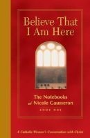 Believe That I am Here, Bk. 1 - The Notebooks of  (English, French, Hardcover) - Nicole Gausseron Photo