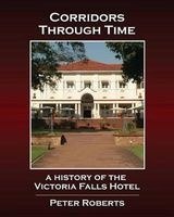 Corridors Through Time - A History of the Victoria Falls Hotel (Paperback) - Peter Roberts Photo