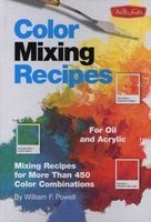 Color Mixing Recipes - For Oil and Acrylic - Mixing Recipes for More Than 450 Colour Combinations (Hardcover) - William F Powell Photo