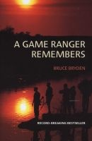 A Game Ranger Remembers (Paperback) - Bruce Bryden Photo