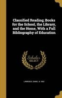 Classified Reading; Books for the School, the Library, and the Home, with a Full Bibliography of Education (Hardcover) - Isabel B 1853 Lawrence Photo
