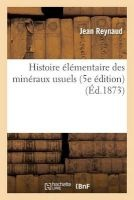 Histoire Elementaire Des Mineraux Usuels 5e Edition (French, Paperback) - Jean Reynaud Photo