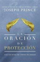 La Oracion de Proteccion - Vivir Sin Miedo En Tiempos Peligrosos (Spanish, Paperback) - Joseph Prince Photo