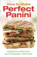 How to Make Perfect Panini (Paperback) - Catherine Atkinson Photo