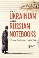 The Ukrainian and Russian Notebooks - Life and Death Under Soviet Rule (Hardcover) - Igort Photo