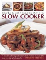 Simple & Easy Recipes for the Slow Cooker - A Mouthwatering Collection of 60 Recipes (Paperback) - Catherine Atkinson Photo