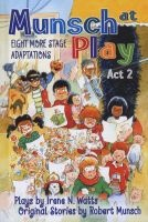 Munsch at Play Act, No. 2 - Eight More Stage Adaptions (Hardcover) - Robert Munsch Photo