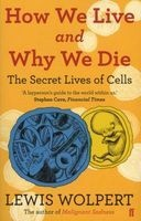 How We Live and Why We Die - The Secret Lives of Cells (Paperback, Main) - Lewis Wolpert Photo