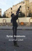 Syrian Notebooks - Inside the Homs Uprising (Hardcover) - Jonathan Littell Photo