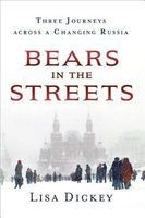 Bears in the Streets - Three Journeys Across a Changing Russia (Hardcover) - Lisa Dickey Photo