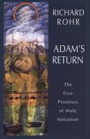 Adam's Return - The Five Promises of Male Initiation (Paperback) - Richard Rohr Photo