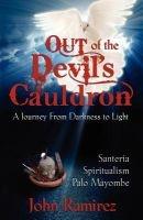 Out of the Devil's Cauldron (Paperback) - John Ramirez Photo