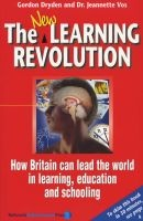 The New Learning Revolution - How Britain Can Lead the World in Learning, Education and Schooling (Paperback, Revised edition) - Gordon Dryden Photo