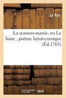 La Scamno-Manie, Ou Le Banc, Poeme Heroi-Comique (French, Paperback) - Leroy Photo