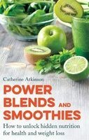Power Blends and Smoothies - How to Unlock Hidden Nutrition for Weight Loss and Health (Paperback) - Catherine Atkinson Photo