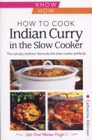 How to Cook Indian Curry in the Slow Cooker: Know How (Paperback) - Catherine Atkinson Photo