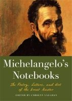 Michaelangelo's Notebooks - The Poetry, Letters and Art of the Great Master (Paperback) - Carolyn Vaughan Photo