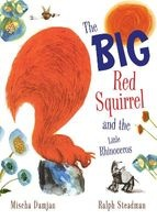 The Big Red Squirrel and the Little Rhinoceros (Hardcover, New Ed) - Mischa Damjan Photo