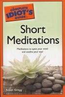 The Complete Idiot's Guide to Short Meditations - Meditations to Quiet Your Mind and Soothe Your Soul (Paperback) - Susan Gregg Photo