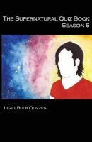The Supernatural Quiz Book Season 6 - 500 Questions and Answers on Supernatural Season (Paperback) - Light Bulb Quizzes Photo