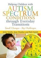 Helping Children with Autism Spectrum Conditions Through Everyday Transitions - Small Changes - Big Challenges (Paperback) - John Smith Photo