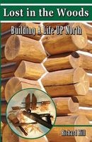 Lost in the Woods - Building a Life Up North (Paperback) - Richard Hill Photo
