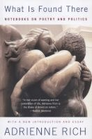What is Found There - Notebooks on Poetry and Politics (Paperback, Expanded Edition) - Adrienne Rich Photo