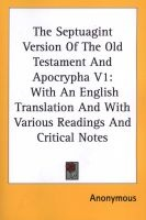 The Septuagint Version of the Old Testament and Apocrypha V1 - With an English Translation and with Various Readings and Critical Notes (Paperback) -  Photo