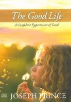 The Good Life: A Confident Expectation Of Good - Joseph Prince Photo