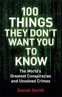 100 Things They Don'T Want You To Know - Conspiracies Mysteries and Unsolved Crimes Photo