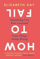 How To Fail - Everything I've Ever Learned From Things Going Wrong Photo