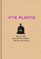 F K Plastic - 101 Ways To Free Yourself From Plastic and Save the World Photo