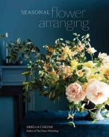 Seasonal Flower Arranging - Fill Your Home With Blooms Branches and Foraged Materials All Year Rou Photo