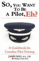 So You Want to Be a Pilot Eh? a Guidebook for Canadian Pilot Training Photo