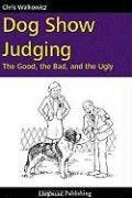 Dog Show Judging: The Good the Bad and the Ugly Photo