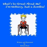 What's So Great about Me? I'm Nothing. Just a Zombie! Photo