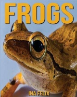 Frogs: Children Book of Fun Facts & Amazing Photos on Animals in Nature - A Wonderful Frogs Book for Kids aged 3-7 Photo