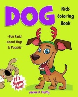 Dog Kids Coloring Book Fun Facts about Dogs & Puppies: Children Activity Book for Boys & Girls Age 3-8 with 30 Super Fun Coloring Pages of These Pet Photo