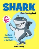 Shark Kids Coloring Book Fun Facts about Sharks of the World: Children Activity Book for Boys & Girls Age 3-8 with 30 Super Fun Coloring Pages of th Photo