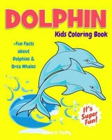 Dolphin Kids Coloring Book Fun Facts about Dolphins & Orca Whales: Children Activity Book for Boys & Girls Age 3-8 with 30 Fun Colouring Pages of Th Photo