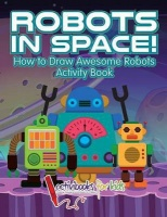 Robots in Space! How to Draw Awesome Robots Activity Book Photo