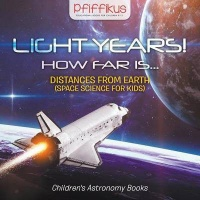 Light Years! How Far Is ...- Distances from Earth - Children's Astronomy Books Photo