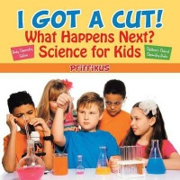 I Got a Cut! What Happens Next? Science for Kids - Body Chemistry Edition - Children's Clinical Chemistry Books Photo