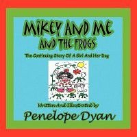 Mikey And Me And The Frogs---The Continuing Story Of A Girl And Her Dog Photo